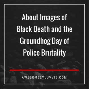 About Images of Black Death and the Groundhog Day of Police Brutality Thumbnail